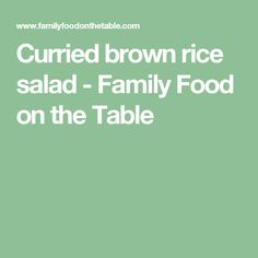 Curried brown rice salad - Family Food on the Table