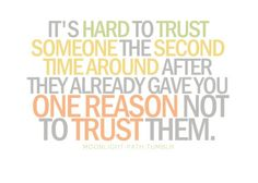 It is possible but there will always be that little bit of doubt, and then it happens again and you don't trust anyone
