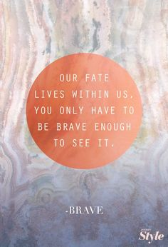 At the beginning of Brave, Merida wasn't exactly in a spot to be handing out wise words to live by, unless your goal in life was to get into mischief. Now Quotes, Great Quotes, Quotes To Live By, Motivational Quotes, Life Quotes, Inspirational Quotes, Hero Quotes, Super Quotes, Meaningful Quotes