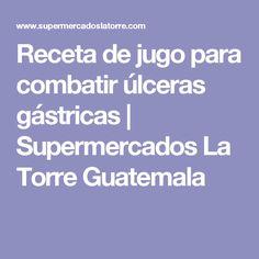 Receta de jugo para combatir úlceras gástricas | Supermercados La Torre Guatemala