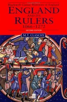 """M. T. Clanchy. """"England and its rulers : 1066-1272."""" DA175.C53 1998"""