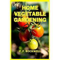 HOME VEGETABLE GARDENING [NEW PHOTOS & ILLUSTRATIONS] (Kindle Edition)  http://www.amazon.com/dp/B0071FNSA6/?tag=goandtalk-20  B0071FNSA6