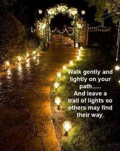 Walk gently and lightly on your path today and leave a trail of lights so others may find their way. #Lighting #InstallLighting #DesignLinghting #Quotes #LightingDoctor www.lightingdoctor.ca