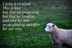 1 John 4.10.nivuk This is love: not that we loved God, but that he loved us and sent his Son as an atoning sacrifice for our sins.
