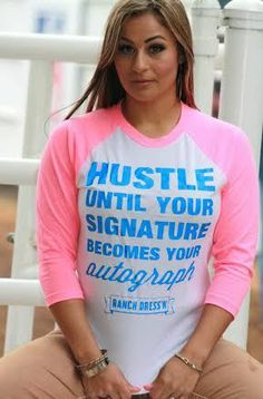 Dynasty Equine - HUSTLE UNTIL YOUR SIGNATURE BECOMES YOUR AUTOGRAPH (NEON PINK BASEBALL T), $35.00 (http://stores.ranchdressn.com/hustle-until-your-signature-becomes-your-autograph-neon-pink-baseball-t/)