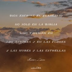 """""""Dios escribe el Evangelio no sólo en la Biblia, sino también en los árboles y en las flores y las nubes y las estrellas."""" –Martín Lutero #Frases #Amor #Dios #Pensamientos #Reflexionar #Imágenes #Vida #PicsArt #Imagen #Pensamiento #Feliz #FelizDía #Felicidad #Amar #Jesús #ExploraDios"""