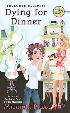 Dying for Dinner (A Cooking Class Mystery #4)  by Miranda Bliss. Click on the green Libraries button to find this in a library near you!