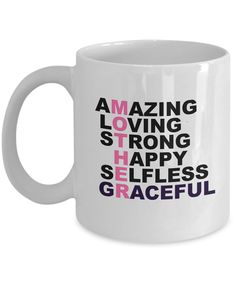 Mother - Amazing, Loving, Strong, Happy, Selfless, Graceful    11 oz white ceramic coffee mug celebrating Mothers.     Mug is microwave and dishwasher safe. The highest quality printing possible is used. It will never fade no matter how many times you wash it.     Limited Time Only; This item is NOT available in stores. | Shop this product here: spreesy.com/... | Shop all of our products at spreesy.com/kkbedard    | Pinterest selling powered by Spreesy.com