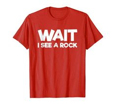 5d8a7cc9f Funny Geology themed Geologist gift T-Shirt - Wait I See A Rock! #