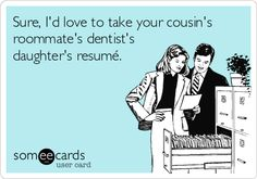 HR on Networking and Referrals - Sure, I'd love to take your cousin's roommate's dentist's daughter's resumé.