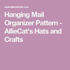 Hanging Mail Organizer Pattern - AllieCat's Hats and Crafts Hanging Mail Organizer, Mail Holder, Crochet Hooks, Organization, Hats, Pattern, Crochet, Getting Organized, Organisation