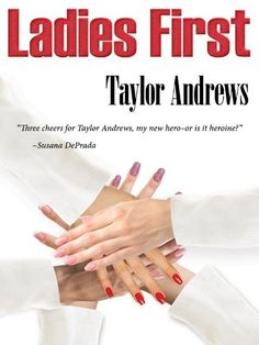 Ladies First by Taylor Andrews, http://www.amazon.com/dp/B005LIX4UY/ref=cm_sw_r_pi_dp_U0Kurb1YXREZF