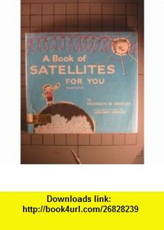 A Book of Satellites for You (9780690155815) Franklyn Mansfield Branley, Leonard P. Kessler , ISBN-10: 0690155816  , ISBN-13: 978-0690155815 ,  , tutorials , pdf , ebook , torrent , downloads , rapidshare , filesonic , hotfile , megaupload , fileserve