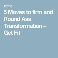 5 Moves to firm and Round Ass Transformation – Get Fit