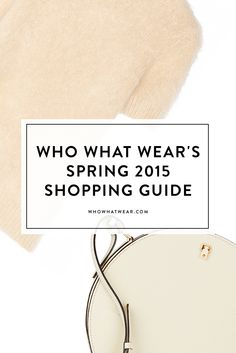 Who What Wear's Ultimate Spring 2015 Shopping Guide!