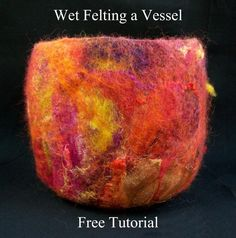 Wet Felting a Vessel using a 3D resist
