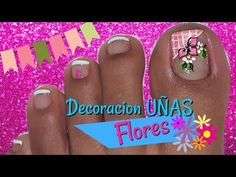 Decoración de Uñas Pies FLORES Fácil / Nail Decoration Feet flowers Easy - YouTube