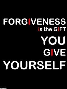 #forgiveness is a gift to yourself and sometimes you have to forgive yourself before you can move on