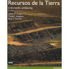Recursos de la tierra y el medio ambiente, por James R. Craig, David J. Vaughan, Brian J. Skinner.  L/Bc 504 CRA rec   http://almena.uva.es/search~S1*spi?/cL%2FBc+504/cl+bc+504/151%2C375%2C568%2CE/frameset&FF=cl+bc+504+cra+rec&2%2C%2C2