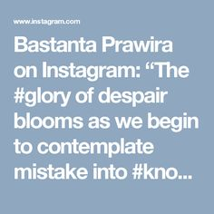 "Bastanta Prawira on Instagram: ""The #glory of despair blooms as we begin to contemplate mistake into #knowledge . Just like the beauty of autumn which abide when the…"""