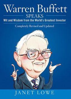 Warren Buffett Speaks: Wit and Wisdom from the World's Greatest Investor by Janet Lowe