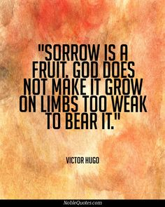 Sorrow is a fruit. God does not make it grow on limbs too weak to bear it. Quotable Quotes, Me Quotes, Adversity Quotes, Quality Quotes, Life Words, Interesting Quotes, Daughter Of God, Powerful Words, Words Of Encouragement