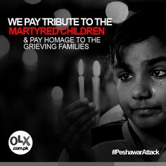 We pay tribute to the martyred children of Peshawar.
