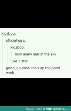 Haha like 7 star- good job nasa My Tumblr, Tumblr Posts, Tumblr Funny, Funny Tweets, Funny Quotes, Funny Memes, Jokes, Science Tumblr, Funny Science