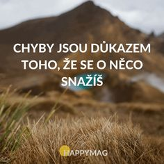 Chyby jsou důkazem toho, že se o něco snažíš Motivational Quotes, Inspirational Quotes, Story Quotes, English Quotes, Journal Pages, Self Development, Positive Vibes, Quotations, Affirmations