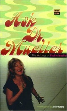 Ask Dr. Mueller: The Writings of Cookie Mueller Love It