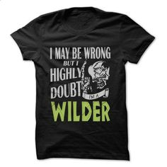 WILDER Doubt Wrong... - 99 Cool Name Shirt ! - #tshirt rug #old tshirt. ORDER NOW => https://www.sunfrog.com/LifeStyle/WILDER-Doubt-Wrong--99-Cool-Name-Shirt-.html?68278