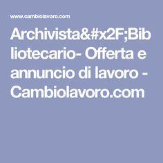 Archivista/Bibliotecario- Offerta e annuncio di lavoro  - Cambiolavoro.com