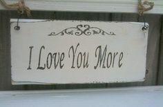 I LOVE YOU MORE wood sign / Wedding Keepsake / Photo Prop / Upcycled home decor on Etsy, $14.95
