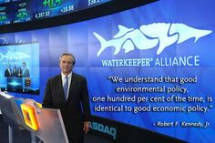 Wise words from Bobby Kennedy Jr., president of Waterkeeper Alliance. Right on Bobby! Thank-you for all that you do! Good environmental policy = good economic policy. Like and share if you want a world with both.