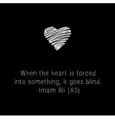 """""""When the heart is forced into something, it goes blind"""" - Imam Ali (as) Hazrat Ali Sayings, Imam Ali Quotes, Sufi Quotes, Allah Quotes, Muslim Quotes, Quran Quotes, Religious Quotes, Wise Quotes, Faith Quotes"""