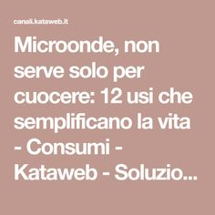 Microonde, non serve solo per cuocere: 12 usi che semplificano la vita - Consumi - Kataweb - Soluzioni quotidiane Desperate Housewives, Microwave Recipes, Good To Know, Helpful Hints, Food And Drink, Cleaning, Homemade, Hobby, Life Hacks