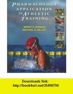 Pharmacology Application in Athletic Training (9780803611276) Brent Mangus, Michael Miller , ISBN-10: 0803611277  , ISBN-13: 978-0803611276 ,  , tutorials , pdf , ebook , torrent , downloads , rapidshare , filesonic , hotfile , megaupload , fileserve