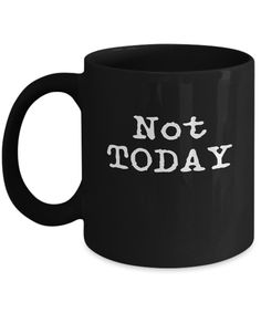 Not Today Funny Leave Me Alone Coffee Mug