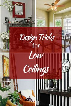 Low ceilings? No problem. These 9 design tricks will help you fool the eye and make a small space look bigger.