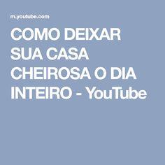 COMO DEIXAR SUA CASA CHEIROSA O DIA INTEIRO - YouTube
