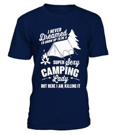 """# Super Sexy Camping Lady T-Shirt Funny Summer Nature Tee .  Special Offer, not available in shops      Comes in a variety of styles and colours      Buy yours now before it is too late!      Secured payment via Visa / Mastercard / Amex / PayPal      How to place an order            Choose the model from the drop-down menu      Click on """"Buy it now""""      Choose the size and the quantity      Add your delivery address and bank details      And that's it!      Tags: """"I Never Dreamed I'd Grow…"""