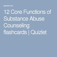 12 Core Functions of Substance Abuse Counseling flashcards | Quizlet
