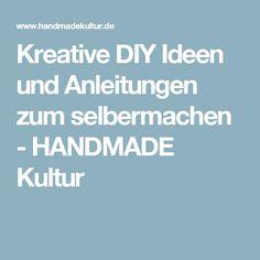 Kreative DIY Ideen und Anleitungen zum selbermachen - HANDMADE Kultur