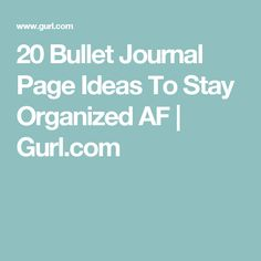 20 Bullet Journal Page Ideas To Stay Organized AF   Gurl.com