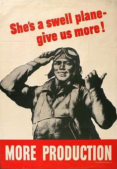"""American WWII propaganda poster: """"She's a swell plane - give us more!"""""""