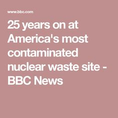 25 years on at America's most contaminated nuclear waste site - BBC News