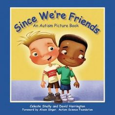 Celebrating Diversity. Shally, C., & Harrington, D. (2012). Since We're Friends: An Autism Picture Book . New York: Sky Pony Express. 1st-3rd. Matt is a boy with Autism and his friend goes through the activities they like and how he helps Matt to understand activities or to keep him calm. The illustrations show the crazy of an environment but the impact of friendships when it comes to disabilities. --Kathryn Ruff