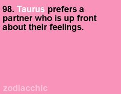 Taurus prefers a partner who is up front about their feelings