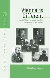 Vienna Is Different: Jewish Writers in Austria from the Fin de Siècle to the Present