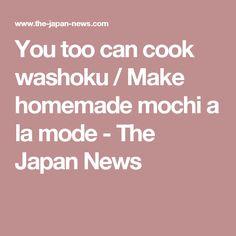 You too can cook washoku / Make homemade mochi a la mode - The Japan News